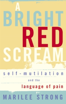 A Bright Red Scream : Self-Mutilation and the Language of Pain, Paperback Book