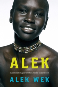 Alek : The Extraordinary Life of a Sudanese Refugee, Paperback