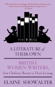 A Literature of Their Own : British Women Novelists from Bronte to Lessing, Paperback
