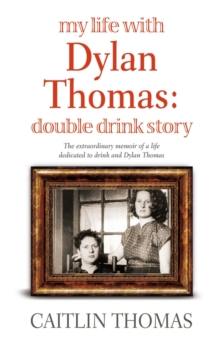 My Life with Dylan Thomas : Double Drink Story, Paperback