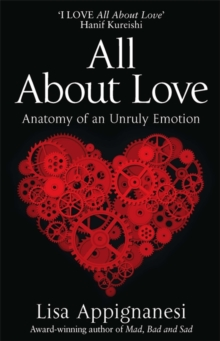 All About Love : Anatomy of an Unruly Emotion, Paperback