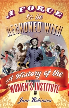 A Force to be Reckoned with : A History of the Women's Institute, Paperback Book