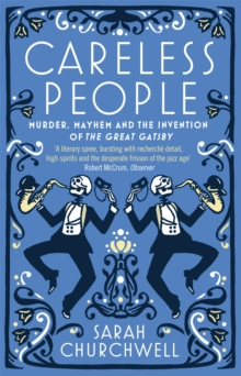 Careless People : Murder, Mayhem and the Invention of the Great Gatsby, Paperback Book