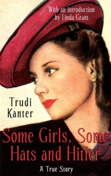 Some Girls, Some Hats and Hitler : A True Story, Paperback Book