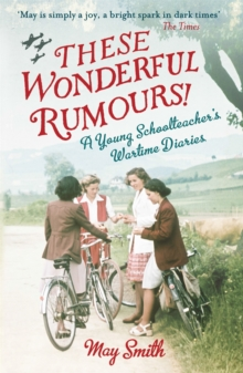 These Wonderful Rumours! : A Young Schoolteacher's Wartime Diaries 1939-1945, Paperback
