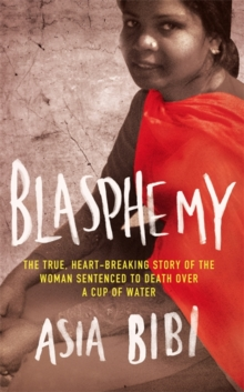 Blasphemy : The True, Heartbreaking Story of the Woman Sentenced to Death Over a Cup of Water, Paperback Book