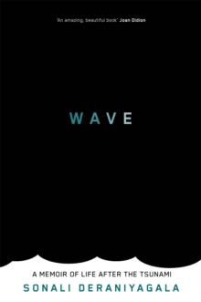 The Wave : A Memoir of Life After the Tsunami, Paperback