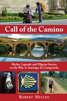 Call of the Camino : Myths, Legends and Pilgrim Stories on the Way to Santiago de Compostela, Paperback Book