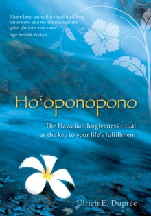 Ho'oponopono : The Hawaiian Forgiveness Ritual as the Key to Your Life's Fulfillment, Paperback