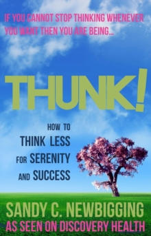 Thunk! : How to Think Less for Serenity and Success, Paperback