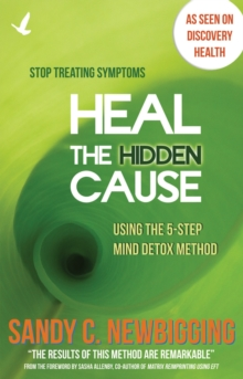 Heal the Hidden Cause : Using the 5 Step Mind Detox Method, Paperback Book