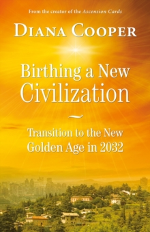 Birthing a New Civilization : Transition to the Golden Age in 2032, Paperback