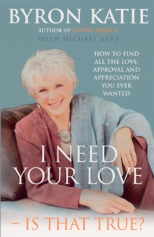 I Need Your Love - Is That True? : How to Find All the Love, Approval and Appreciation You Ever Wanted, Paperback