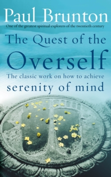 The Quest of the Overself : The Classic Work on How to Achieve Serenity of Mind, Paperback Book