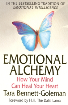 Emotional Alchemy : How Your Mind Can Heal Your Heart, Paperback