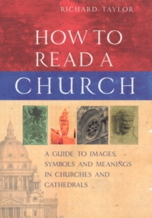 How to Read a Church : A Guide to Images, Symbols and Meanings in Churches and Cathedrals, Hardback