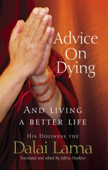 Advice on Dying : And Living Well by Taming the Mind, Paperback
