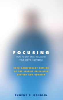 Focusing : How to Open Up Your Deeper Feelings and Intuition, Paperback