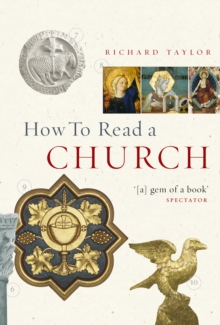 How to Read a Church : an Illustrated Guide to Images, Symbols and Meanings in Churches and Cathedrals, Hardback Book