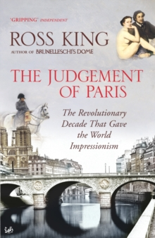The Judgement of Paris : The Revolutionary Decade That Gave the World Impressionism, Paperback