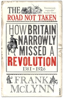 The Road Not Taken : How Britain Narrowly Missed a Revolution, 1381-1926, Paperback Book
