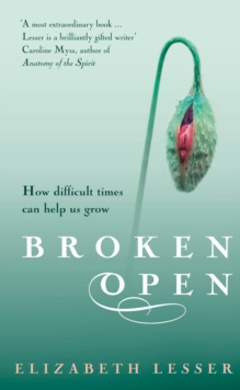 Broken Open : How Difficult Times Can Help Us Grow, Paperback