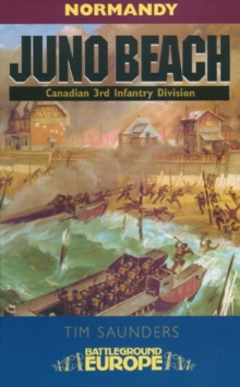 Juno - Battleground Europe : 3rd Canadian Division, 79th British Armoured Division and 48, Paperback