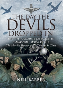 The Day the Devils Dropped in : The 9th Parachute Battalion in Normandy D-day to D+6, Paperback