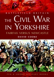The Civil War in Yorkshire : Fairfax Versus Newcastle, Paperback