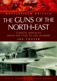 Guns of the Northeast : Coastal Defences from the Tyne to the Humber, Paperback