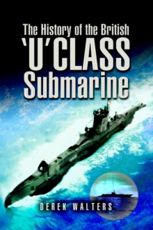 The History of the British U Class Submarine, Hardback Book