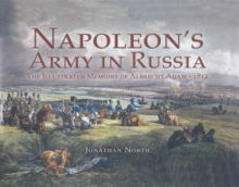 Napoleon's Army in Russia : The Illustrated Memoirs of Albrecht Adam, 1812, Hardback