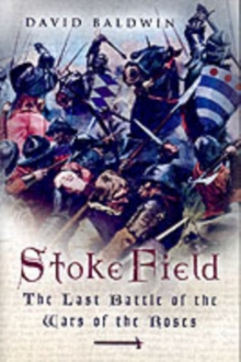 Stoke Field : The Last Battle of the Wars of the Roses, Hardback