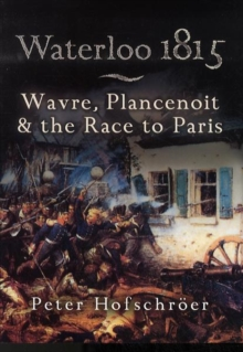 Waterloo 1815 : Wavre, Plancenoit and the Race to Paris, Paperback