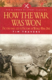 How the War Was Won : Factors That Led to Victory in World War One, Paperback