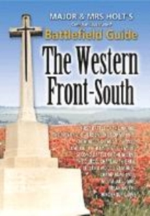 Major and Mrs. Holt's Concise Guide to the Western Front - South : The First Battle of the Marne, the Aisne 1914, Verdun, the Somme 1916, Paperback