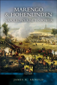 Marengo and Hohenlinden : Napoleon's Rise to Power, Paperback