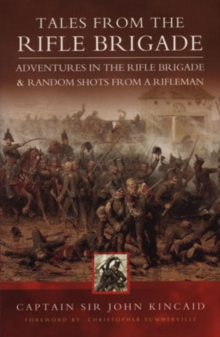 "Tales of the Rifle Brigade : ""Adventures in the Rifle Brigade"" AND ""Random Shots from a Rifleman"", Paperback"
