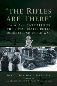 """The Rifles are There"" : 1st and 2nd Battalions, The Royal Ulster Rifles in the Second World War, Hardback Book"
