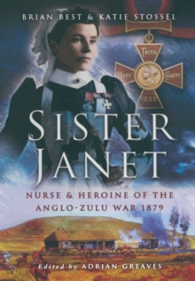 Sister Janet : Nurse and Heroine of the Anglo-Zulu War 1879, Hardback