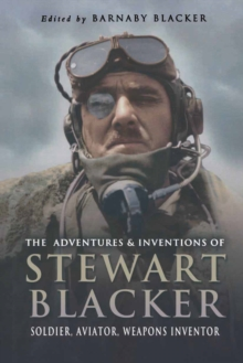 The Adventures and Inventions of Stewart Blacker : Aviation Pioneer and Weapons Inventor, Hardback