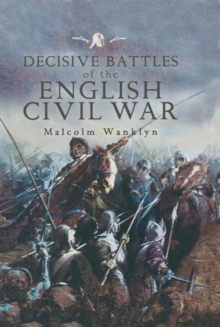 Decisive Battles of the English Civil War, Hardback