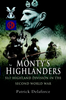 Monty's Highlanders : 51st Highland Division in the Second World War, Hardback