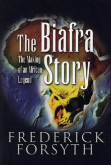 Biafra Story : The Making of an African Legend, Paperback