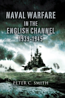 Naval Warfare in the English Channel 1939-1945, Hardback