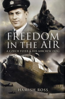 Freedom in the Air : A Czech Flyer and His Aircrew Dog, Hardback