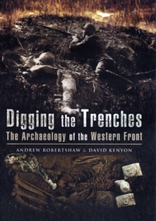 Digging the Trenches : The Archaeology of the Western Front, Hardback