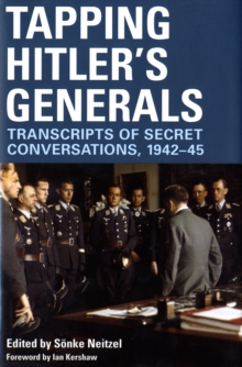 Tapping Hitler's Generals : Transcripts of Secret Conversations, 1942-1945, Hardback Book