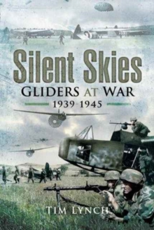 Silent Skies : Gliders at War 1939-1945, Hardback