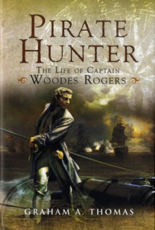 Pirate Hunter : The Life of Captain Woodes Rogers, Hardback